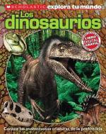 Scholastic Explora Tu Mundo: Dinosaurios : (Spanish Language Edition of Scholastic Discover More: Dinosaurs) - Penelope Arlon