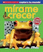 Scholastic Explora Tu Mundo: Mirame Crecer : Spanish Language Edition of Scholastic Discover More: See Me Grow - Penelope Arlon