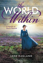 The World Within : A Novel of Emily Bronte - Jane Eagland