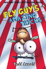Fly Guy's Amazing Tricks : Fly Guy (Hardcover) Series : Book 14 - Tedd Arnold