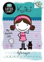 Kiki : My Stylish Life : Lotus Lane Series : Book 1 - Kyla May