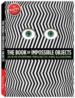 The Book of Impossible Objects : 25 Eye-Popping Projects to Make, See & Do - April Chorba