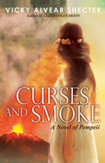 Curses and Smoke : A Novel of Pompeii - Vicky Alvear Shecter