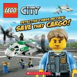 Lego City : Detective Chase McCain: Save That Cargo! - Scholastic, Inc.