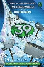 Breakaway : The 39 Clues : Unstoppable Series : Book 2 - Jeff Hirsch