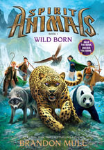 Wild Born : Spirit Animals Series : Book 1 - Brandon Mull