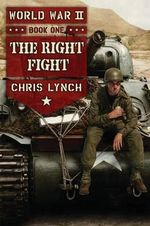 World War II Book 1 : The Right Fight - Chris Lynch