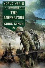 The Liberators (World War II, Book 4) : World War II - Chris Lynch