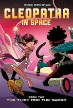 The Thief and the Sword : Cleopatra in Space - Mike Maihack