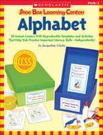Shoe Box Learning Centers : Alphabet: 30 Instant Centers With Reproducible Templates and Activities That Help Kids Practice Important Literacy Skills-I - Jacqueline Clarke