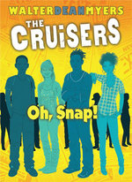 The Cruisers Book 4 : Oh, Snap! - Walter Dean Myers