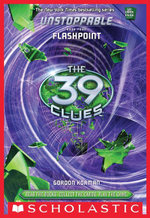 The 39 Clues : Unstoppable Book 4: Flashpoint - Gordon Korman