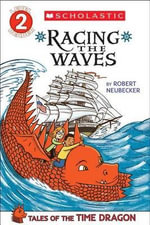 Scholastic Reader Level 2 : Tales of the Time Dragon #2: Racing the Waves - Robert Neubecker