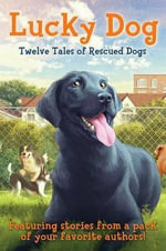 Lucky Dog : Twelve Tales of Rescued Dogs - Kirby Larson