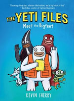 Meet the Bigfeet : The Yeti Files : Book 1 - Kevin Sherry