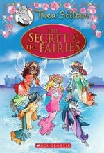 The Secret of the Fairies : A Geronimo Stilton Adventure - Thea Stilton