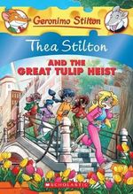 Thea Stilton and the Great Tulip Heist : A Geronimo Stilton Adventure - Thea Stilton
