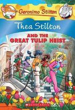 Thea Stilton and the Great Tulip Heist : Geronimo Stilton Series : Book 18 - Thea Stilton