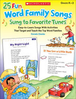 25 Fun Word Family Songs Sung to Favorite Tunes : Easy-to-Learn Songs With Activities That Target and Teach the Top Word Families - Pamela Chanko