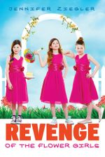 Revenge of the Flower Girls - Jennifer Ziegler