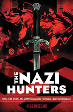 The Nazi Hunters : How a Team of Spies and Survivors Captured the World's Most Notorious Nazi - Neal Bascomb