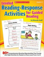 Leveled Reading-Response Activities for Guided Reading : 80+ Comprehension-Boosting Reproducibles That Provide Just-Right Activities for Readers at Eve - Rhonda Graff