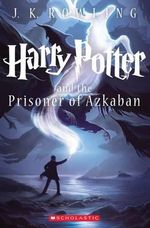 Harry Potter and the Prisoner of Azkaban : Harry Potter : Book 3 - Scholastic, Inc.