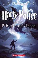 Harry Potter and the Prisoner of Azkaban : Harry Potter : Book 3 - Scholastic, Inc.