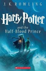 Harry Potter and the Half-Blood Prince : Harry Potter : Book 6 - J K Rowling