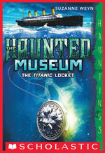 The Haunted Museum #1 : The Titanic Locket: (a Hauntings novel) - Suzanne Weyn