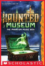 The Haunted Museum #2 : The Phantom Music Box: (a Hauntings novel) - Suzanne Weyn