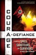 Courage & Defiance: Stories of Spies, Saboteurs, and Survivors in World War II Denmark : Stories of Spies, Saboteurs, and Survivors in World War II Denmark - Deborah Hopkinson