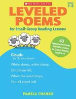 Leveled Poems for Small-Group Reading Lessons : 40 Just-Right Poems for Guided Reading Levels E-N with Mini-Lessons That Teach Key Phonics Skills, Build Fluency, and Meet the Common Core - Pamela Chanko