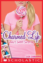 Charmed Life #3 : Libby's Sweet Surprise - Lisa Schroeder