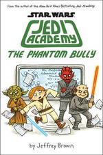 The Phantom Bully (Star Wars : Jedi Academy #3) - Jeffrey Brown