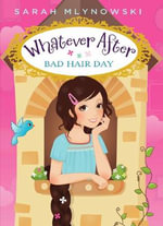 Whatever After #5 : Bad Hair Day - Sarah Mlynowski