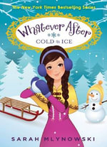 Whatever After #6 : Cold as Ice - Sarah Mlynowski