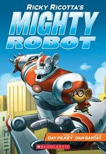 Ricky Ricotta's Mighty Robot : Book 1 - Dav Pilkey