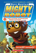 Ricky Ricotta's Mighty Robot vs. the Stupid Stinkbugs from Saturn  : Book 6 - Dav Pilkey