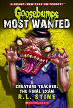 Goosebumps Most Wanted #6 : Creature Teacher: The Final Exam - R.L. Stine