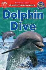 Scholastic Discover More Reader Level 2 : Dolphin Dive - Gail Tuchman