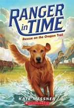 Ranger in Time #1 : Rescue on the Oregon Trail - Kate Messner