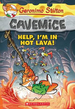 Help, I'm in Hot Lava! : Geronimo Stilton : Cavemice : Book 3 - Geronimo Stilton