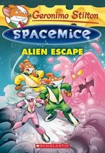Alien Escape : Geronimo Stilton Spacemice Series : Book 1 - Geronimo Stilton