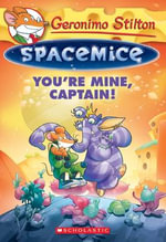 You're Mine, Captain! : Geronimo Stilto n: Spacemice : Book 2 - Geronimo Stilton