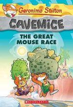 The Great Mouse Race : Geronimo Stilton : Cavemice Series : Book 5 - Geronimo Stilton