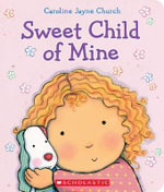 Sweet Child of Mine : A Caroline Jayne Church Treasury - Caroline Jayne Church