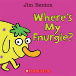 Where's My Fnurgle? : A Peek-A-Boo Book - Jim Benton
