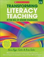 Transforming Literacy Teaching in the Era of Higher Standards: 3-5 : Model Lessons and Practical Strategies That Show You How to Integrate the Standards to Plan and Teach with Confidence - Karen Biggs-Tucker