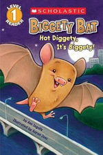 Scholastic Reader Level 1 : Biggety Bat: Hot Diggety, It's Biggety! - Ann Ingalls